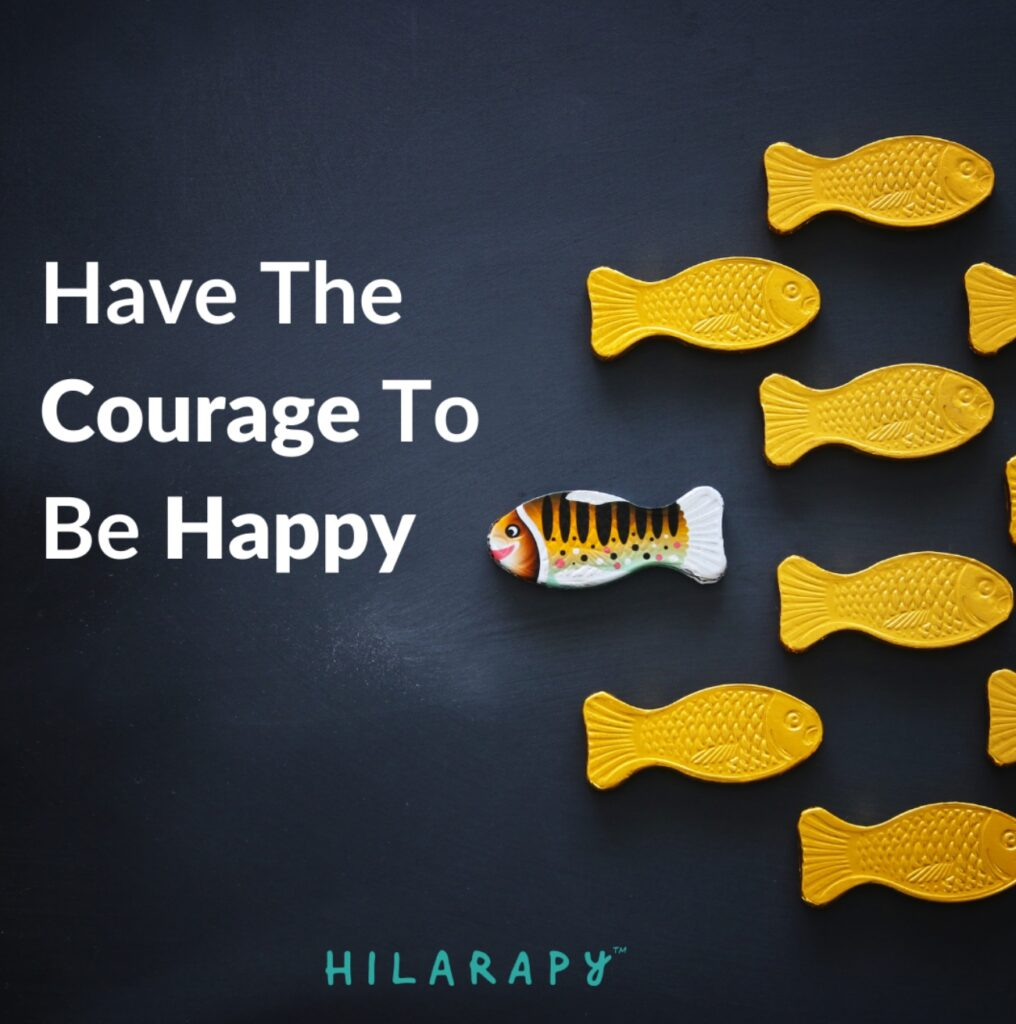 Have The Courage To Be Happy
